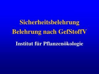 Sicherheitsbelehrung Belehrung nach GefStoffV Institut für Pflanzenökologie