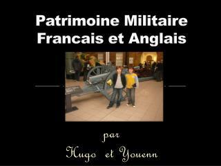 Patrimoine Militaire Francais  et  Anglais