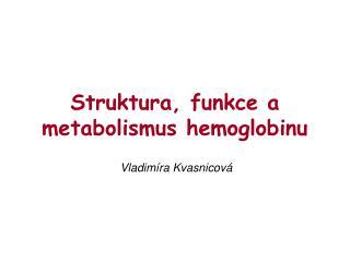 Struktura, funkce a metabolismus hemoglobinu