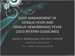 FLUID MANAGEMENT OF  DENGUE FEVER AND  DENGUE HEMORRHAGIC FEVER  2010 INTERIM GUIDELINES