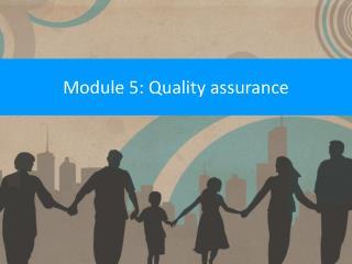 Module 5: Quality assurance
