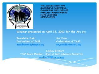 Webinar presented on April 12, 2012 for the Arc by:   Bernadette IrwinSue Jones