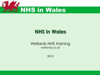 NHS in Wales Wellards NHS training wellards.co.uk 2010