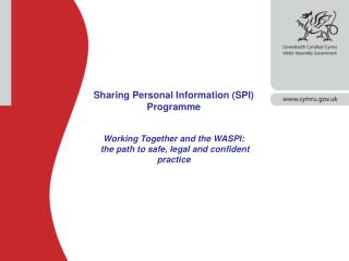Sharing Personal Information (SPI) Programme  Working Together and the WASPI: