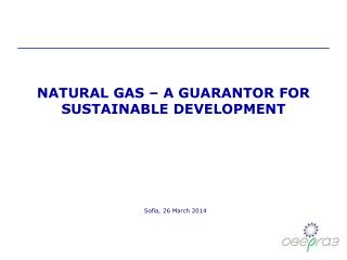NATURAL GAS – A GUARANTOR FOR SUSTAINABLE DEVELOPMENT