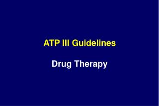 ATP III Guidelines Drug Therapy