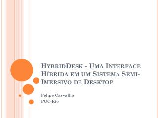 HybridDesk - Uma Interface Híbrida em um Sistema Semi-Imersivo de Desktop