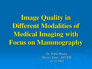 Image Quality in Different Modalities of Medical Imaging with Focus on Mammography