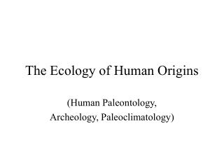 The Ecology of Human Origins