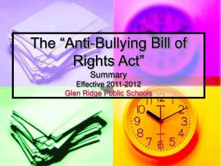 "The ""Anti-Bullying Bill of Rights Act"" Summary Effective 2011-2012 Glen Ridge Public Schools"