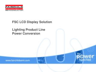 FSC LCD Display Solution   Lighting Product Line Power Conversion
