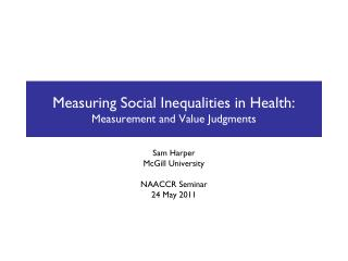 Measuring Social Inequalities in Health: Measurement and Value Judgments