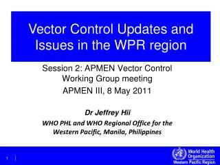 Session 2: APMEN Vector Control Working Group meeting APMEN III, 8 May 2011 Dr Jeffrey Hii