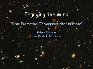 "Engaging the Mind ""Star Formation Throughout the Universe"""
