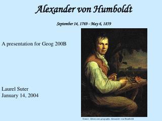 Alexander von Humboldt September 14, 1769 - May 6, 1859