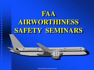 FAA                 AIRWORTHINESS  SAFETY  SEMINARS