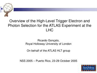 Ricardo Gon ç alo,  Royal Holloway University of London On behalf of the ATLAS HLT group