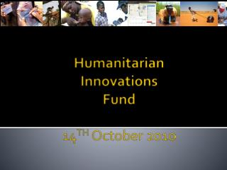 Humanitarian  Innovations  Fund 14 TH  October 2010