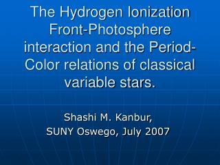 Shashi M. Kanbur, SUNY Oswego, July 2007