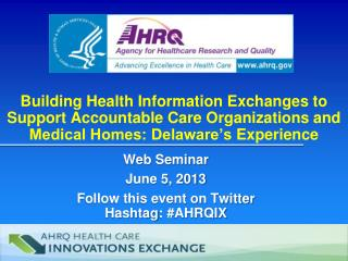 Web Seminar June 5, 2013 Follow this event on Twitter  Hashtag : #AHRQIX