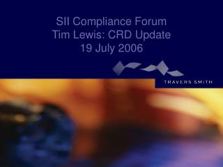 SII Compliance Forum Tim Lewis: CRD Update  19 July 2006