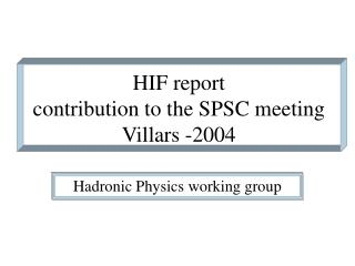 HIF report contribution to the SPSC meeting  Villars -2004