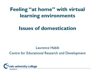 Feeling �at home� with virtual learning environments Issues of domestication