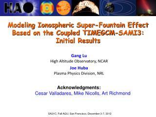 Gang Lu High Altitude Observatory, NCAR Joe Huba Plasma Physics Division, NRL