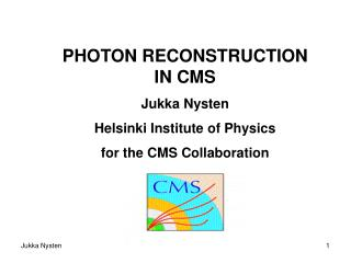 PHOTON RECONSTRUCTION IN CMS Jukka Nysten  Helsinki Institute of Physics for the CMS Collaboration
