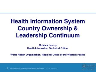 Health Information System Country Ownership & Leadership Continuum Mr Mark Landry