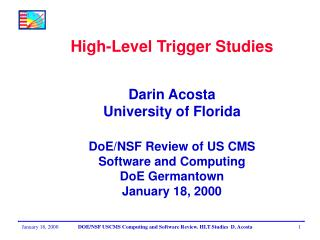 High-Level Trigger Studies Darin Acosta University of Florida DoE/NSF Review of US CMS