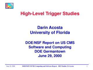 High-Level Trigger Studies Darin Acosta University of Florida DOE/NSF Report on US CMS