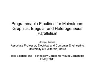 Programmable Pipelines for Mainstream Graphics: Irregular and Heterogeneous Parallelism