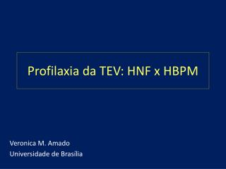 Profilaxia da TEV: HNF x HBPM