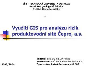 Využití GIS pro analýzu rizik produktovodní sítě Čepro, a.s .