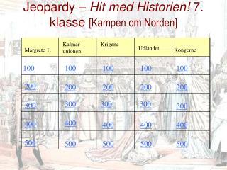 Jeopardy –  Hit med Historien!  7. klasse  [Kampen om Norden]