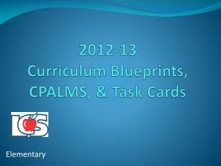 2012-13  Curriculum Blueprints, CPALMS, & Task Cards