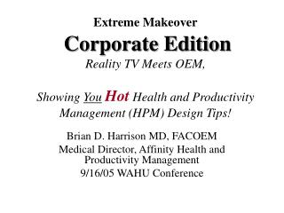 Brian D. Harrison MD, FACOEM Medical Director, Affinity Health and Productivity Management