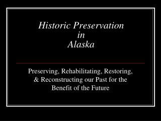 Historic Preservation  in  Alaska