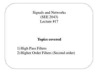 Signals and Networks (SEE 2043) Lecture #17 Topics covered High Pass Filters