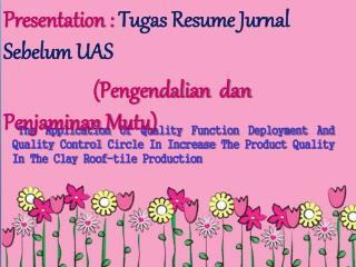 Presentation :  Tugas  Resume  Jurnal Sebelum  UAS ( Pengendalian dan Penjaminan Mutu )