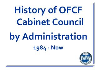 History of OFCF Cabinet Council  by Administration 1984 - Now