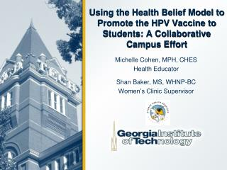 Michelle Cohen, MPH, CHES Health Educator Shan Baker, MS, WHNP-BC Women's Clinic Supervisor