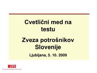 Cvetlični med na testu Zveza potrošnikov Slovenije Ljubljana, 5. 10. 2009