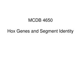 MCDB 4650 Hox Genes and Segment Identity