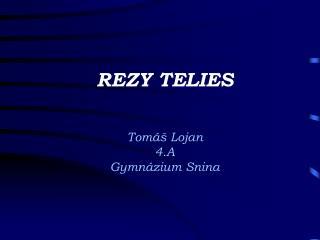 REZY TELIES Tomáš Lojan 4.A Gymnázium Snina