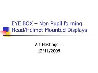 EYE BOX � Non Pupil forming Head/Helmet Mounted Displays