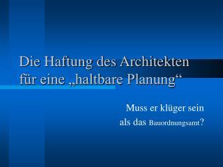 """Die Haftung des Architekten für eine """"haltbare Planung"""""""