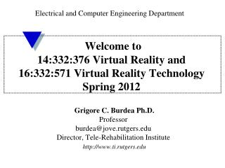 Welcome to 14:332:376 Virtual Reality and 16:332:571 Virtual Reality Technology Spring 2012