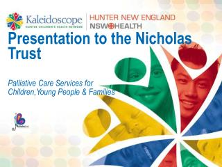 Presentation to the Nicholas Trust Palliative Care Services for  Children,Young People & Families